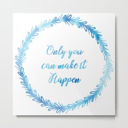 Only you can make it happen blue Metal Print