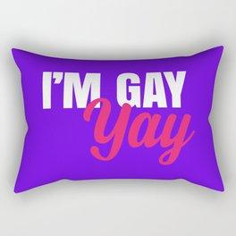 I'm Gay. Yay Rectangular Pillow