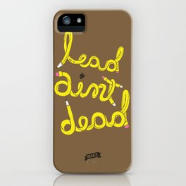 Lead Ain't Dead iPhone Case