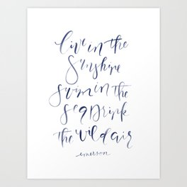 Live in the Sunshine, Swim in the Sea, Drink the Wild Air Art Print