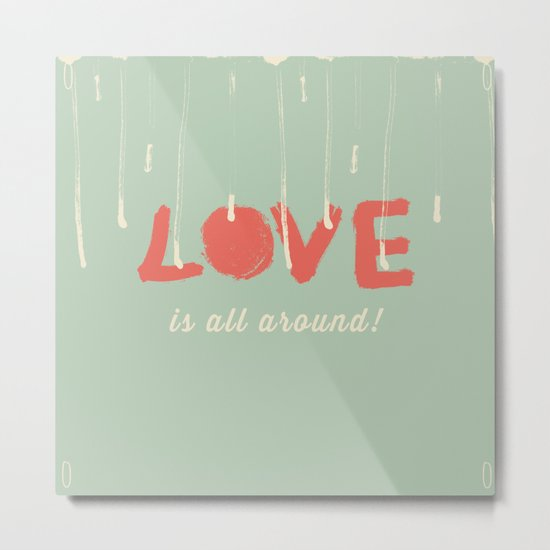 Love is all around Metal Print