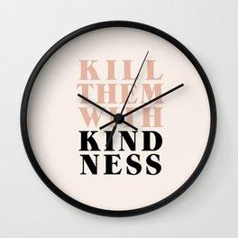 KILL THEM WITH KINDNESS Wall Clock