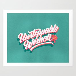 Unstoppable Women Art Print