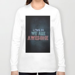 Come in we are awesome, neon light sign, business signs, led open sign, shop entrance, store sign Long Sleeve T-shirt
