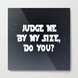 JUDGE ME BY MY SIZE, DO YOU? Yoda Quote Metal Print