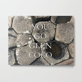 You Go Glen Coco Metal Print