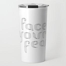 Face Your Fear Travel Mug