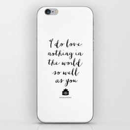 I Do Love Nothing in the World So Well as You monochrome typography poster design home wall decor iPhone Skin