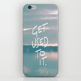 Get used to it. #2 iPhone Skin