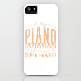 I Play Piano What's Your Super Power T-shirt Design Grand Piano Musician Music Key Chords Bass iPhone Case