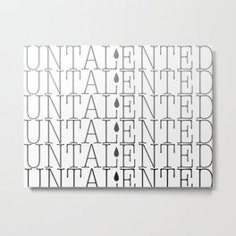 UNTALENTED Metal Print