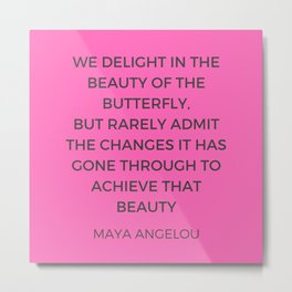 Maya Angelou Inspiration Quotes - The beauty of the butterfly Metal Print