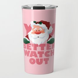 You Better Watch Out Travel Mug