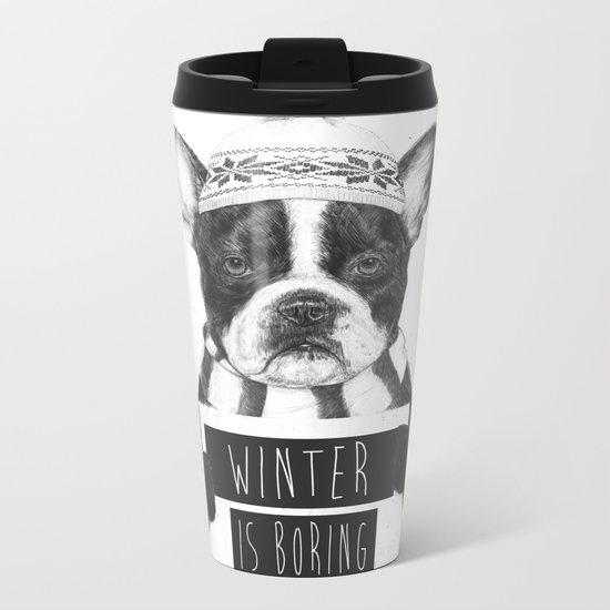 Winter is boring Metal Travel Mug