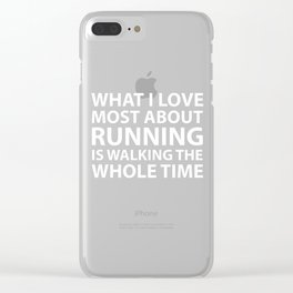 What I Love About Running is Walking Funny T-shirt Clear iPhone Case