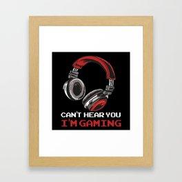 Can't Hear You I'm Gaming Framed Art Print