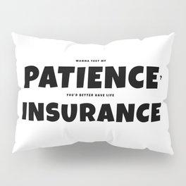 Patience insurance - BLACK Pillow Sham