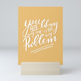 You not liking my art is not my Problem - Light Yellow Artist Quote Mini Art Print