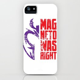 Magneto Was Right! iPhone Case