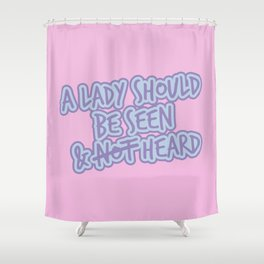A lady should be seen AND HEARD - Feminist Poster Shower Curtain