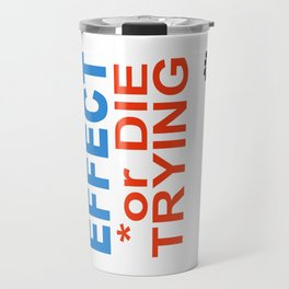 BE in EFFECT or DIE TRYING Travel Mug