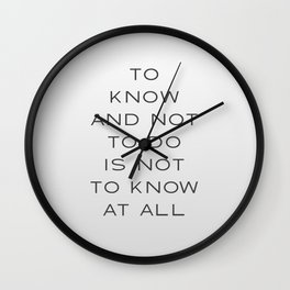 To Know and Not to Do is Not to Know at All Wall Clock
