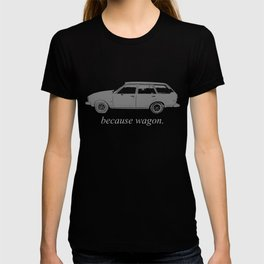 Because Wagon. T-shirt