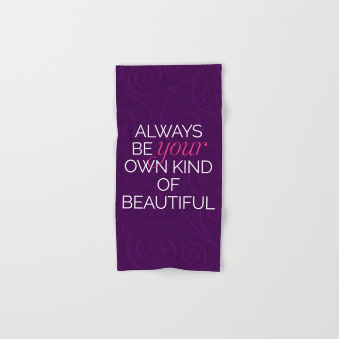 Your Own Kind Of Beautiful Quote Hand & Bath Towel