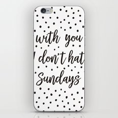 With you I don't hate Sundays iPhone & iPod Skin