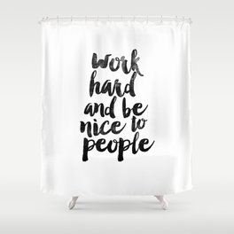 Work Hard and be Nice to People black and white typography poster black-white design bedroom wall Shower Curtain