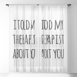 Told My Therapist Funny Quote Sheer Curtain