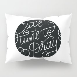 It's time to pray Pillow Sham