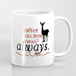 Harry Potter Severus Snape After all this time? - Always. Coffee Mug