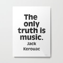 Jack Kerouac. The only truth is music. Metal Print