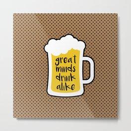 Beer - Great Minds Metal Print