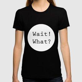 Wait! What? T-shirt