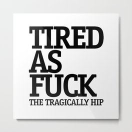 Tragically Hip Metal Print