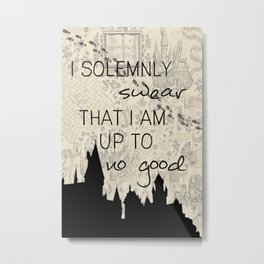 I solemnly swear that I am up to no good Quote Metal Print