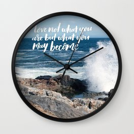 Love Not What You Are But What You May Become Handlettered Quote - Acadia National Park Photograph Wall Clock