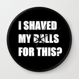 I Shaved My Ball For This? (black) Wall Clock