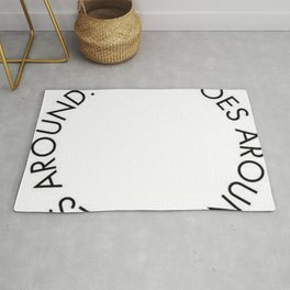 what goes around comes back around new karma 2018 wisdom words circle idea concept lovely Rug