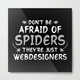 Don't Be Afraid Of Spiders Metal Print