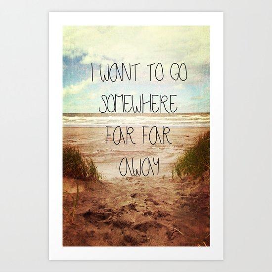 I want to go somewhere far far away Art Print