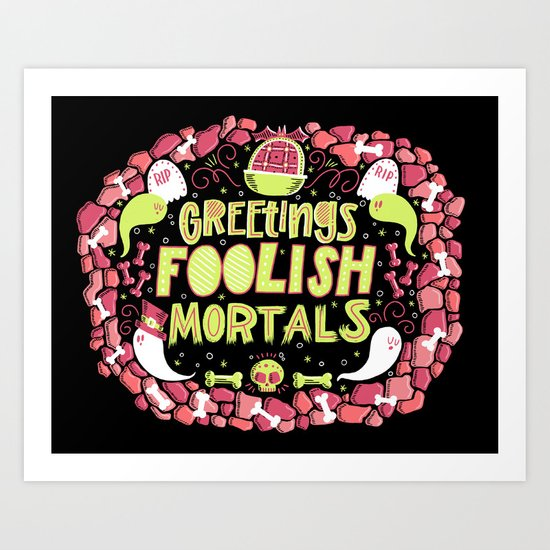 Greetings, Foolish Mortals Art Print