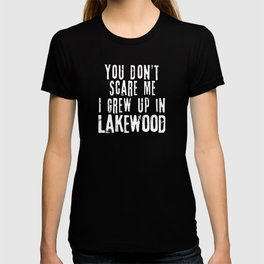 You Don't Scare Me I Grew Up In Lakewood T-shirt