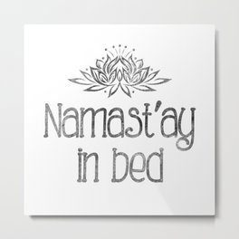 Namast'ay in bed Metal Print