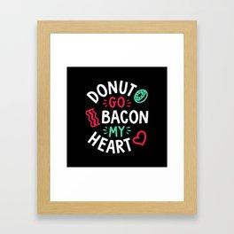 Donut Go Bacon My Heart Framed Art Print