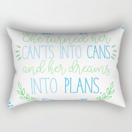 She turned her can'ts into cans, and her dreams into plans. Rectangular Pillow