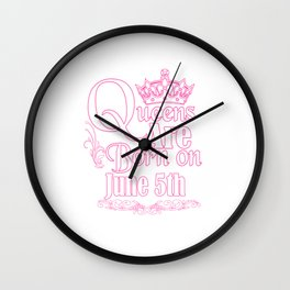 Queens Are Born On June 5th Funny Birthday Wall Clock