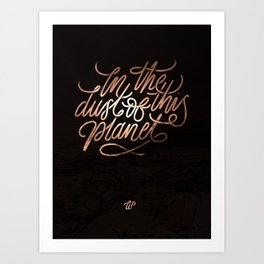 In the Dust of this Planet Art Print